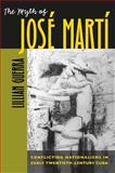 The Myth of José Martí : Conflicting Nationalisms in Early Twentieth-Century Cuba, Guerra, Lillian, 0807829250
