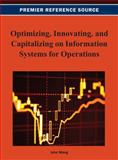 Optimizing, Innovating, and Capitalizing on Information Systems for Operations, John Wang, 1466629258