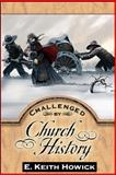 Challenged by Church History, E. Keith Howick, 1886249253