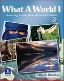 What a World 1 : Amazing Stories from Around the Globe, Broukal, Milada, 0131849255