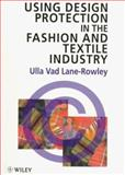 Using Design Protection in the Fashion Industry, Lane-Rowley, Ulla Vad, 0471969257