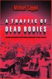 A Traffic of Dead Bodies : Anatomy and Embodied Social Identity in Nineteenth-Century America, Sappol, Michael, 069105925X