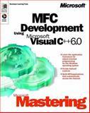 Microsoft Mastering : MFC Development Using Microsoft Visual C++ 6. 0, Microsoft Official Academic Course Staff and Microsoft Press Staff, 073560925X