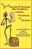 The 3 Simple Secrets of Success after the Diplom : Integrity, Persistence, and Discipline, Dietz, Janis, 0595469264