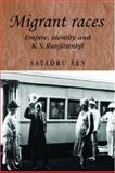 Migrant Races : Empire, Identity and K. S. Ranjitsinhji, Sen, Satadru, 0719069262