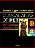 Clinical Atlas of Pet : With Imaging Correlation, Kipper, Michael S. and Tartar, Marie, 0721639267
