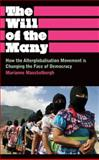 The Will of the Many : How the Alterglobalisation Movement Is Changing the Face of Democracy, Maeckelbergh, Marianne, 0745329268