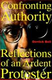 Confronting Authority : Reflections of an Ardent Protester, Bell, Derrick A., 0807009261