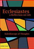 Ecclesiastes a Reflection on Life - Kaleidoscope of Thoughts, Astrid Staley, 1105689263