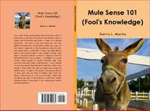 Mule Sense 101 (Fool's Knowledge), Darris L. Martin, 0983399263