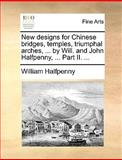 New Designs for Chinese Bridges, Temples, Triumphal Arches, by Will and John Halfpenny, Part II, William Halfpenny, 1170099262