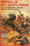 Fall of the Asante Empire : The Hundred-Year War for Africa's Gold Coast, Edgerton, Robert B., 0029089263