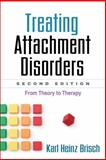 Treating Attachment Disorders, Second Edition : From Theory to Therapy, Brisch, Karl Heinz, 1462519261