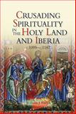 Crusading Spirituality in the Holy Land and Iberia, C. 1095-C. 1187, Purkis, William J., 1843839261