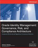 Oracle Identity Management : Governance, Risk, and Compliance Architecture, Pohlman, Marlin B., 0071489266