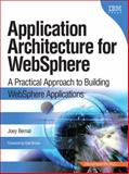 Application Architecture for WebSphere : A Practical Approach to Building WebSphere Applications, Bernal, Joey, 0137129262