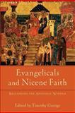 Evangelicals and Nicene Faith : Reclaiming the Apostolic Witness, , 0801039266