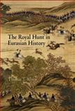 The Royal Hunt in Eurasian History, Allsen, Thomas T., 0812239261