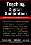 Teaching the Digital Generation : No More Cookie-Cutter High Schools, Kelly, Frank S., 1412939267