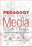 Pedagogy in the Age of Media Control : Language Deception and Digital Democracy, Rosa, Joao J. and Rosa, Ricardo D., 1433109263