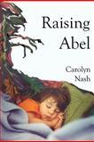 Raising Abel, Carolyn Nash, 1466499265