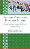 Healthy Children, Healthy Minds : Helping Children Succeed Now for a Brighter Future, Lebrun and Williams, 1610489268