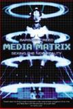 Media Matrix : Sexing the New Reality, Creed, Barbara, 1865089265
