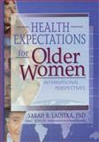Health Expectations for Older Women : International Perspectives, Laditka, Sarah B., 0789019264