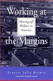 Working at the Margins : Moving off Welfare in America, Riemer, Frances Julia and Erickson, Frederick, 0791449262