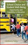 School Choice and Student Well-Being : Opportunity and Capability in Education, Kelly, Anthony, 0230549268