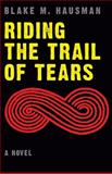Riding the Trail of Tears, Blake M. Hausman, 0803239262