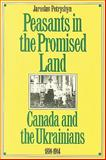 Peasants in the Promised Land : Canada and the Ukrainians, 1891-1914, Petryshyn, Jaroslav, 0888629265