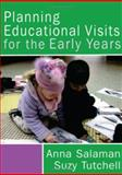 Planning Educational Visits for the Early Years, Salaman, Anna and Tutchell, Suzy, 1412919266