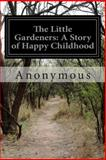 The Little Gardeners: a Story of Happy Childhood, Anonymous, 1500719269