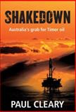 Shakedown : Australia's Grab for Timor Oil, Cleary, Paul, 1741149266