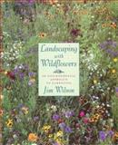 Landscaping with Wildflowers, Jim Wilson, 039566926X