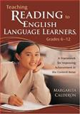 Teaching Reading to English Language Learners, Grades 6-12 : A Framework for Improving Achievement in the Content Areas, Calderon, Margarita, 1412909260
