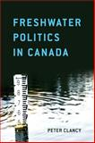 Freshwater Politics in Canada, Clancy, Peter, 1442609265