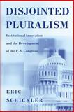 Disjointed Pluralism - Institutional Innovation and the Development of the U. S. Congress, Schickler, Eric, 0691049262