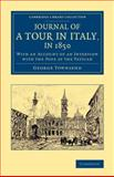 Journal of a Tour in Italy, In 1850 : With an Account of an Interview with the Pope at the Vatican, Townsend, George, 1108069266