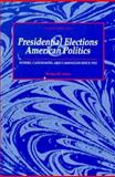 Presidential Elections and American Politics : Voters, Candidates and Campaigns since 1952, Asher, Herbert B., 0534169260