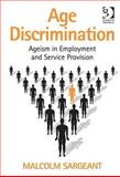 Age Discrimination : Age Employment and the Delivery of Facilities Goods and Services, Sargeant, Malcolm, 0566089262