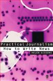 Practical Journalism : How to Write News, Sissons, Helen, 0761949267