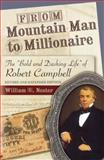 From Mountain Man to Millionaire : The Bold and Dashing Life of Robert Campbell, Revised and Expanded Edition, Nester, William R., 0826219268