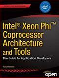 Intel® Xeon Phi? Coprocessor Architecture and Tools, Rezaur Rahman, 1430259264