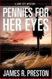 Pennies for Her Eyes, James R. Preston, 1477269266