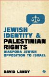 Jewish Identity and Palestian Rights : The Growth of Diaspora Jewish Opposition to Israel, Landy, David, 1848139268