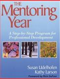 The Mentoring Year : A Step-by-Step Program for Professional Development, Udelhofen, Susan and Larson, Kathy, 0761939261