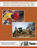 Morbidity and Disability among Workers 18 Years and Older in the Construction Sector, 1997?2007, David J. Lee and National Institute for Occupational Safe, 1494229269