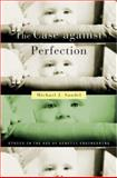 The Case Against Perfection, Michael J. Sandel, 067401927X